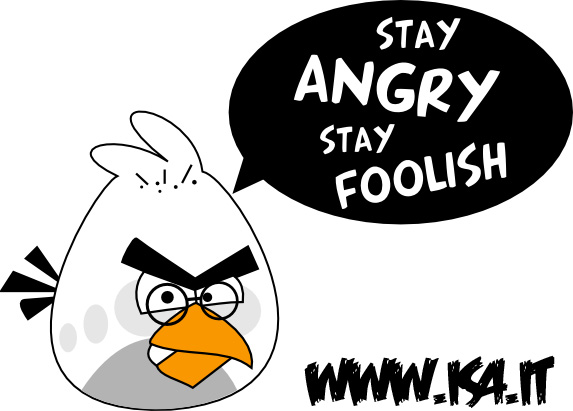 Angry Birds stay hungry stay foolish