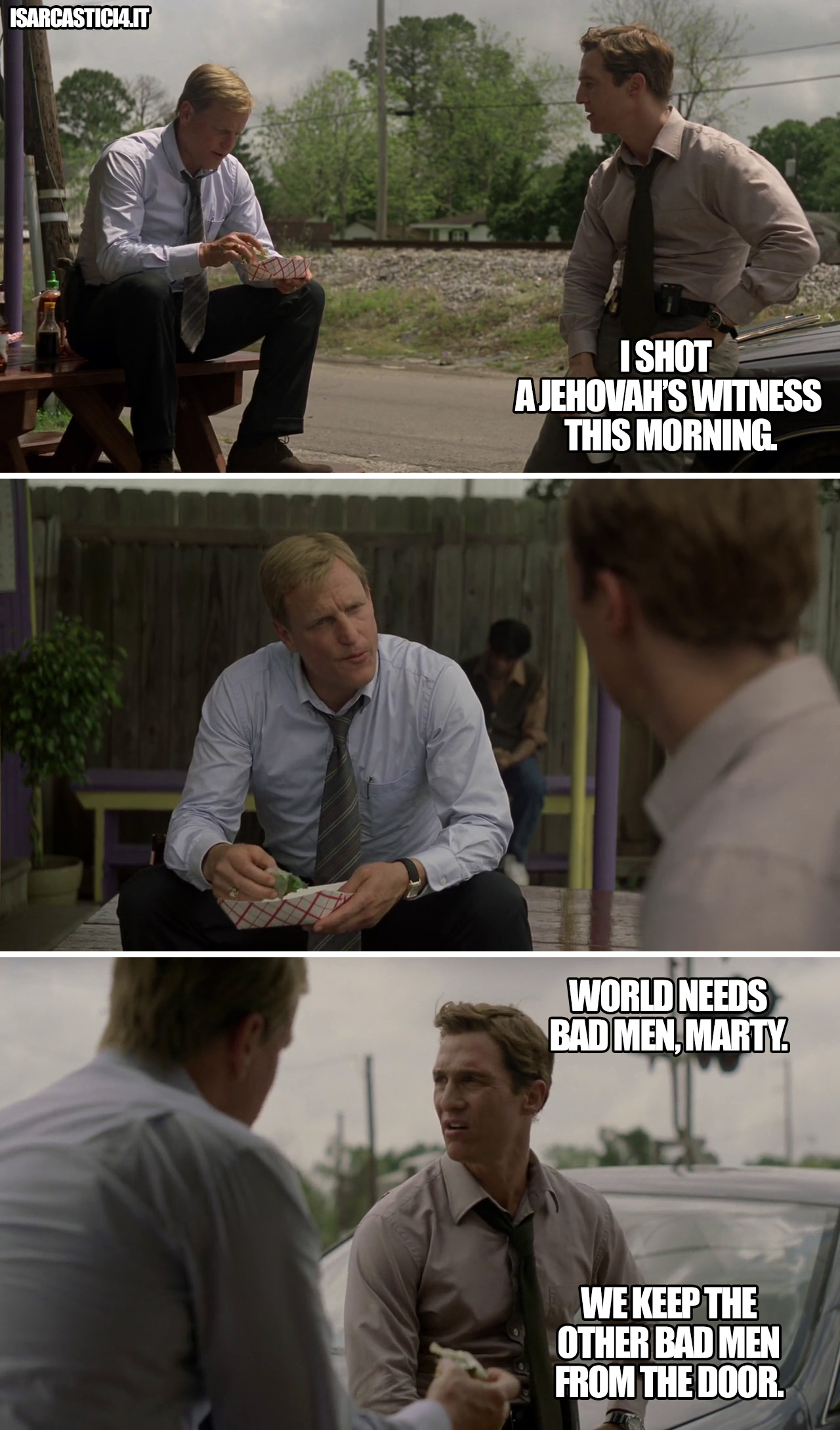 True detective meme - World needs bad men. We keep the other bad men from the door
